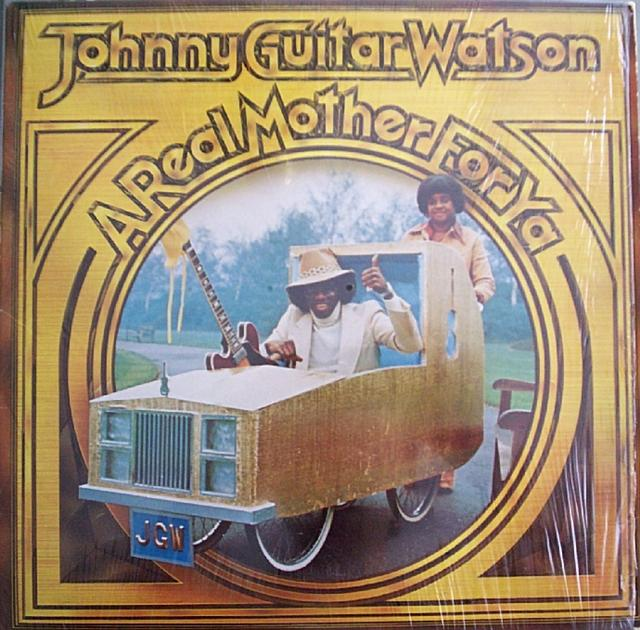 WATSON_ JOHNNY GUITAR _A Real Mother For Ya_